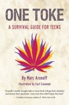 One Toke - A Survival Guide for Teens ebook by Marc Aronoff, Earl Cavanah