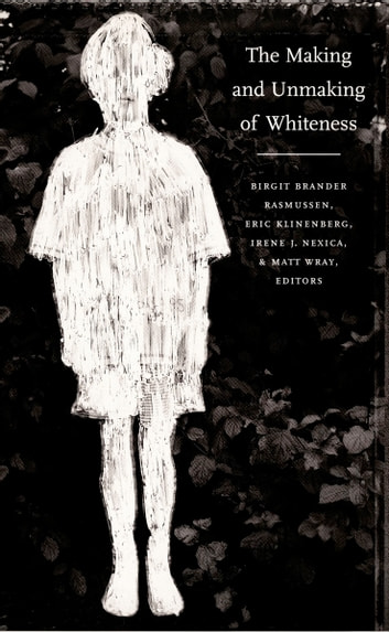 The Making and Unmaking of Whiteness ebook by