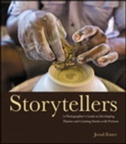 Storytellers: A Photographer's Guide to Developing Themes and Creating Stories with Pictures - A Photographer's Guide to Developing Themes and Creating Stories with Pictures ebook by Jerod Foster