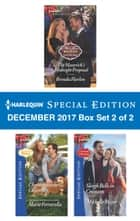 Harlequin Special Edition December 2017 Box Set 2 of 2 - The Maverick's Midnight Proposal\Christmastime Courtship\Sleigh Bells in Crimson ebook by Brenda Harlen, Marie Ferrarella, Michelle Major
