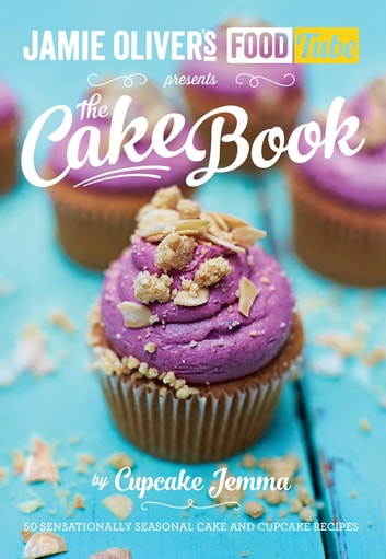 Jamie's Food Tube: The Cake Book ebook by Cupcake Jemma