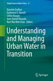 Understanding and Managing Urban Water in Transition ebook by Quentin Grafton,Katherine A. Daniell,Céline Nauges,Jean-Daniel Rinaudo,Noel Wai Wah Chan