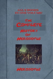 The Complete History of Herodotus (All 9 Books in One Volume!) ebook by Herodotus