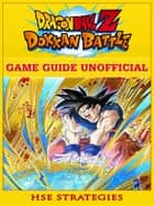 Dragon Ball Z Dokan Battle Game Guide Unofficial ebook by Chala Dar