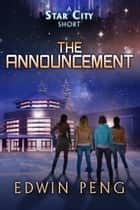 The Announcement - Star City Shorts, #1 ebook by Edwin Peng