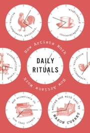 Daily Rituals - How Artists Work ebook by Mason Currey