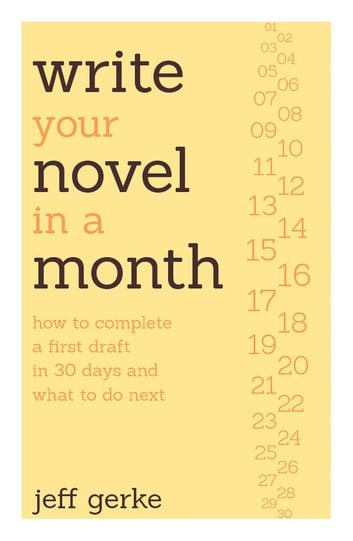 Write Your Novel in a Month - How to Complete a First Draft in 30 Days and What to Do Next ebook by Jeff Gerke