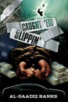 Caught 'em Slippin' ebook by Al-Saadiq Banks