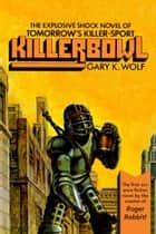 Killerbowl ebook by Gary K. Wolf