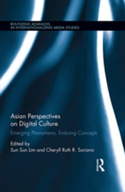 Asian Perspectives on Digital Culture - Emerging Phenomena, Enduring Concepts ebook by Sun Sun Lim,Cheryll Soriano