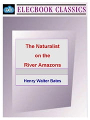 The Naturalist on the River Amazons ebook by Bates, Henry Walter