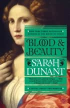 Blood and Beauty - A Novel About the Borgias ebook by Sarah Dunant