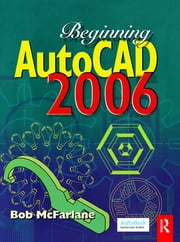 Beginning AutoCAD 2006 ebook by Bob McFarlane