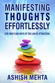 Manifesting Thoughts Effortlessly ebook by Ashish Mehta