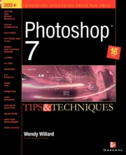 Photoshop 7(R): Tips and Techniques: Tips and Techniques ebook by Willard, Wendy