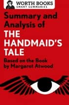 Summary and Analysis of The Handmaid's Tale - Based on the Book by Margaret Atwood ebook by Worth Books