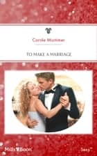 To Make A Marriage ebook by Carole Mortimer