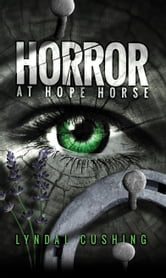 Horror at Hope Horse: Never Give Up: Book One of the Hope Horse Trilogy ebook by Lyndal Cushing