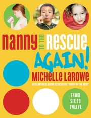 Nanny to the Rescue Again! - Straight Talk and Super Tips for Parenting in the Early Years ebook by Michelle LaRowe