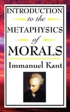 Introduction to the Metaphysics of Morals ebook by Immanuel Kant
