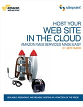 Host Your Web Site In The Cloud: Amazon Web Services Made Easy - Amazon Web Services Made Easy ebook by Barr