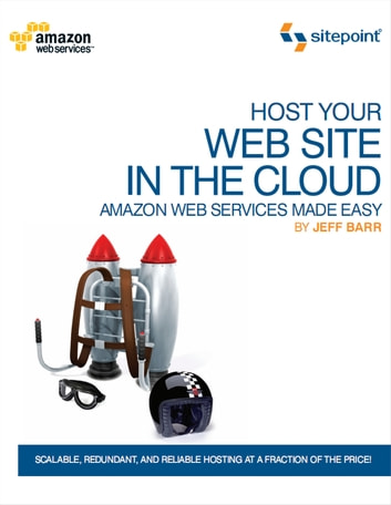 Host Your Web Site In The Cloud: Amazon Web Services Made Easy - Amazon Web Services Made Easy ebook by Jeffrey Barr