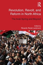 Revolution, Revolt and Reform in North Africa - The Arab Spring and Beyond ebook by