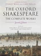 William Shakespeare: The Complete Works ebook by William Shakespeare, Stanley Wells, Gary Taylor,...