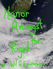 Honor Amongst the Rigid ebook by Wil A. Emerson
