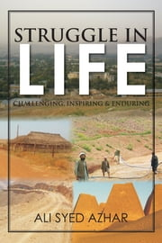 Struggle in Life - Challenging, Inspiring & Enduring ebook by Ali Syed Azhar