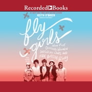 Fly Girls - How Five Daring Women Defied All Odds and Made Aviation History (Young Readers Edition) audiobook by Keith O'Brien
