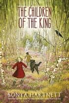 The Children of the King ebook by Sonya Hartnett