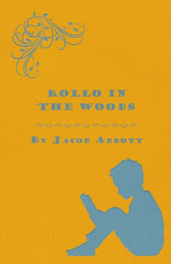 Rollo in the Woods - The Rollo Story Books ebook by Jacob Abbott