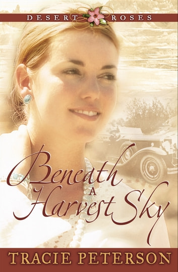 Beneath a Harvest Sky (Desert Roses Book #3) ebook by Tracie Peterson