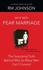 Why Men Fear Marriage - The Surprising Truth Behind Why So Many Men Can't Commit ebook by RM Johnson,Karen Hunter