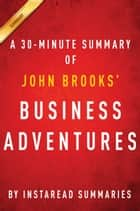 Business Adventures by John Brooks - A 30-Minute Instaread Summary ebook by Instaread Summaries