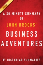 Business Adventures by John Brooks - A 30-Minute Instaread Summary - Twelve Classic Tales from the World of Wall Street ebook by Instaread Summaries