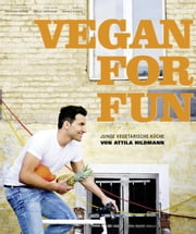 Vegan for Fun - Junge vegetarische Küche eBook by Attila Hildmann