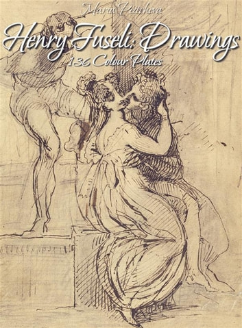 Henry Fuseli: Drawings 136 Colour Plates ebook by Maria Peitcheva