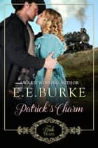 Patrick's Charm - Book 2, The Bride Train ebook by E.E. Burke