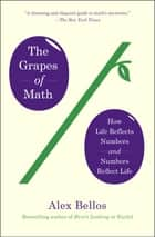 The Grapes of Math - How Life Reflects Numbers and Numbers Reflect Life ebook by Alex Bellos