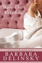 More Than Friends ebook by Barbara Delinsky