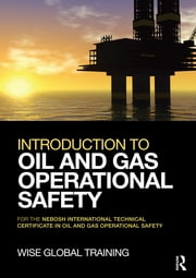 Introduction to Oil and Gas Operational Safety - for the NEBOSH International Technical Certificate in Oil and Gas Operational Safety ebook by Wise Global Training Ltd