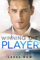 Winning the Player ebook by Leesa Bow