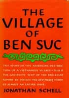 Village of Ben Suc ebook by Jonathan Schell