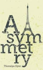 Asymmetry eBook by Thoraiya Dyer