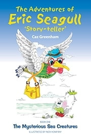 Adventures of Eric Seagull 'Story-teller' ebook by Caz Greenham