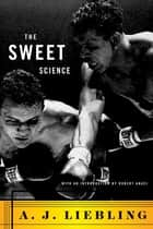 The Sweet Science ebook by A. J. Liebling, Robert Anasi