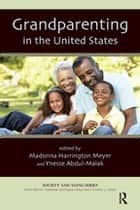 Grandparenting in the United States ebook by Madonna Harrington Meyer, Ynesse Abdul-Malak