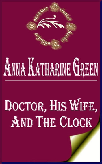 Doctor, his Wife, and the Clock (Annotated) ebook by Anna Katharine Green